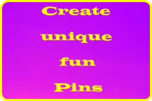CREATE UNIQUE FUN PINS IMAGE
