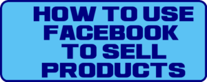 How to use Facebook to sell products