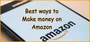 Bestvways to Make money on Amazon